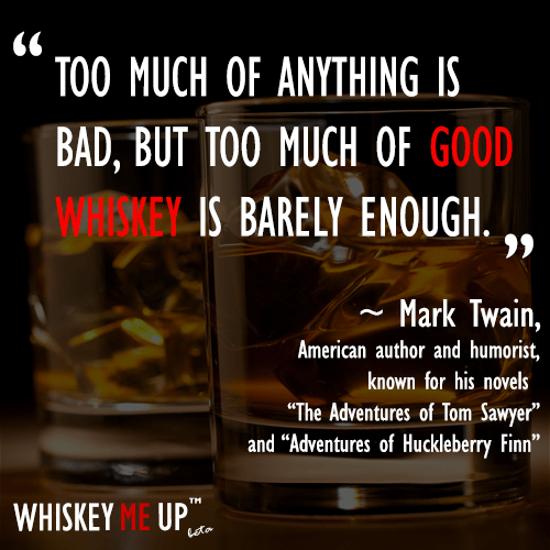 Umm, if Mark Twain loves whiskey, why don't you?