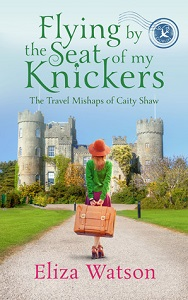 Flying by the seat of my Knickers by Eliza Watson