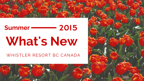 Whats New Whistler Summer 2015