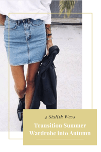 Stylish and Simple ways to Transition your Summer Wardrobe into Autumn