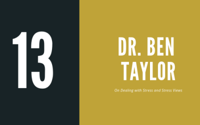 Episode 13 – Dr. Ben Taylor | Dealing with Stress and Stress Views