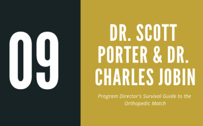 Episode 9 – Dr. Scott Porter and Dr. Charles Jobin | Program Directors' Survival Guide to the Orthopaedic Match