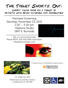 "A flyer for the premiere screening of ""The Tablet Shorts, Out."" Flyer contains three images from the films and information on the screening. That text is also contained below the flyer. Flyer images: an image of a heart monitor with a black background and blue grid. There is a bright blue line with peaks representing one heart beat. Second is a close up of a man's eyes with dark eye make up. The image is very grainy and bright red. Third is a table of yellow and green zucchini, purple beans and broccoli at a farmers market."