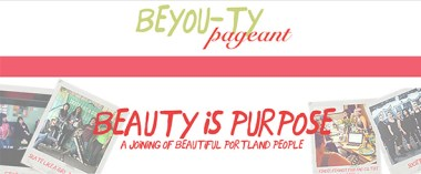 "BeYou-Ty Pageant website banner with logo, ""Beauty is Purpose: A joining of beautiful Portland people"" and photos of the panelists."