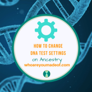 How to Change DNA Test Settings on Ancestry DNA