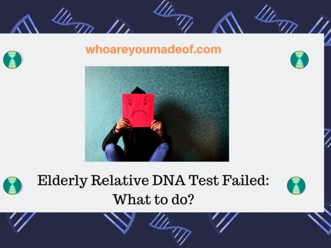 Elderly Relative DNA Test Failed_ What to do_