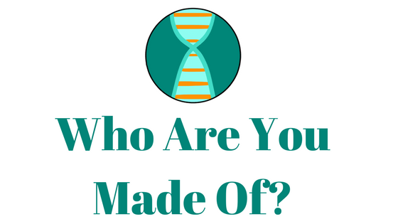 Who are You Made Of?