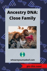Ancestry DNA_ Close Family