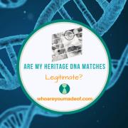 Are My Heritage DNA Matches Legitimate?