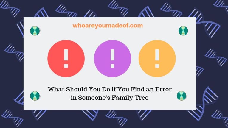 What Should You Do if You Find an Error in Someone's Family Tree