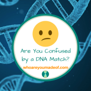 Are You Confused by a DNA Match?