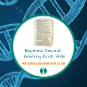 Baptismal Records:  Breaking Brick Walls