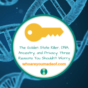 The Golden State Killer, DNA, Ancestry, and Privacy_ Three Reasons You Shouldn't Worry