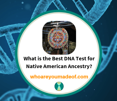 What is the Best DNA Test for Native American Ancestry_