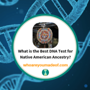 What is the Best DNA Test for Native American Ancestry?