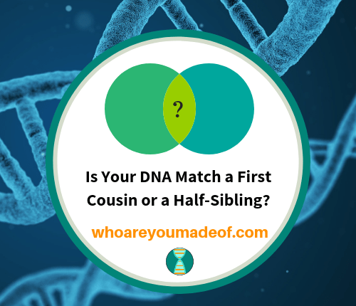 Is Your DNA Match a First Cousin or a Half-Sibling_