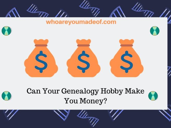 Can Your Genealogy Hobby Make You Money_