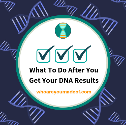 What To Do After You Get Your DNA Results