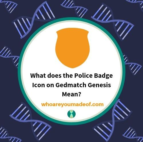 "Image describing the title of the article as ""What does the Police Badge Icon on Gedmatch Genesis Mean?"""