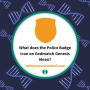 What does the Police Badge on Gedmatch Genesis Mean?