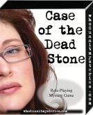 Case of the Dead Stone: a role playing mystery game where you try to find who killed Harriet Stone.