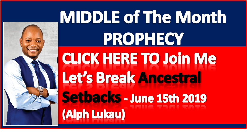 MIDDLE Of the MONTH Prophecy - Join Me Let's Break Ancestral Setbacks - June 15th 2019 (Alph Lukau)