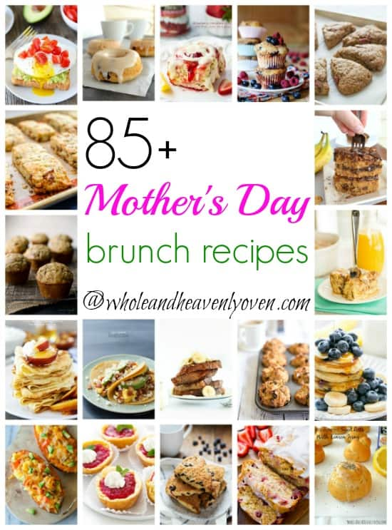85+ Mother's Day Brunch Recipes   wholeandheavenlyoven.com