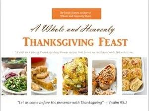 A Whole and Heavenly Thanksgiving Feast Ebook --- The ultimate guide to making this year's Thanksgiving feast the most memorable and delicious one yet! 25+ family-approved recipes guaranteed to become favorites!