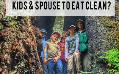 How Do You Convince Your Kids and Spouse to eat Clean