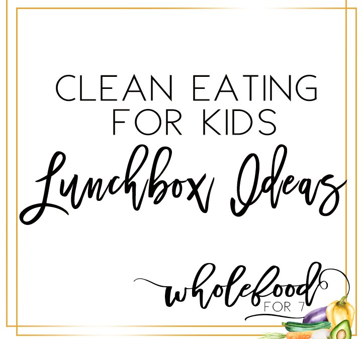 Clean Eating for Kids – Lunch Box Guide