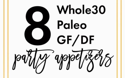 8 Whole30, Paleo, GF/DF Appetizers
