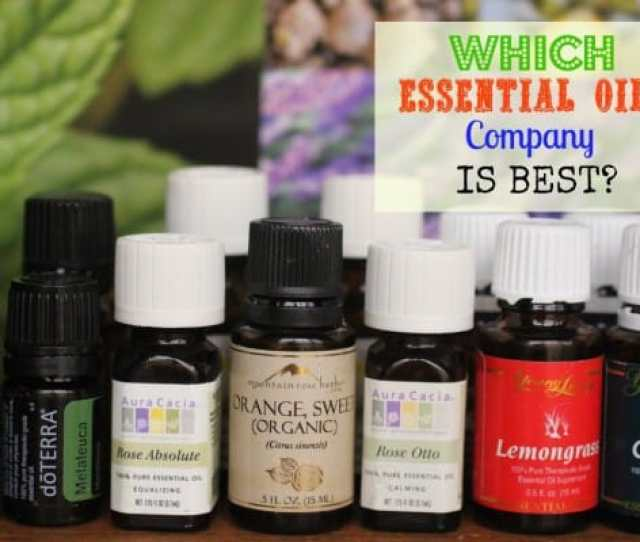 Wondering Which Essential Oils Company Is Best What About The Therapeutic Grade Claims