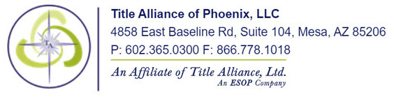 Title Alliance of Phoenix, LLC 4858 East Baseline Rd, Suite 104, Mesa AZ, 85206 Phone: (602) 365-0300 Fax: (866) 778-1018 https://www.taofphoenix.com/
