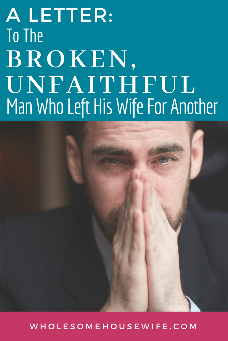 To The Broken, Unfaithful Man Who Left His Wife For Another