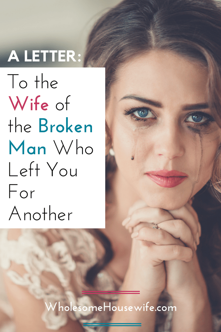 To the Wife of the Broken Man Who Left You For Another