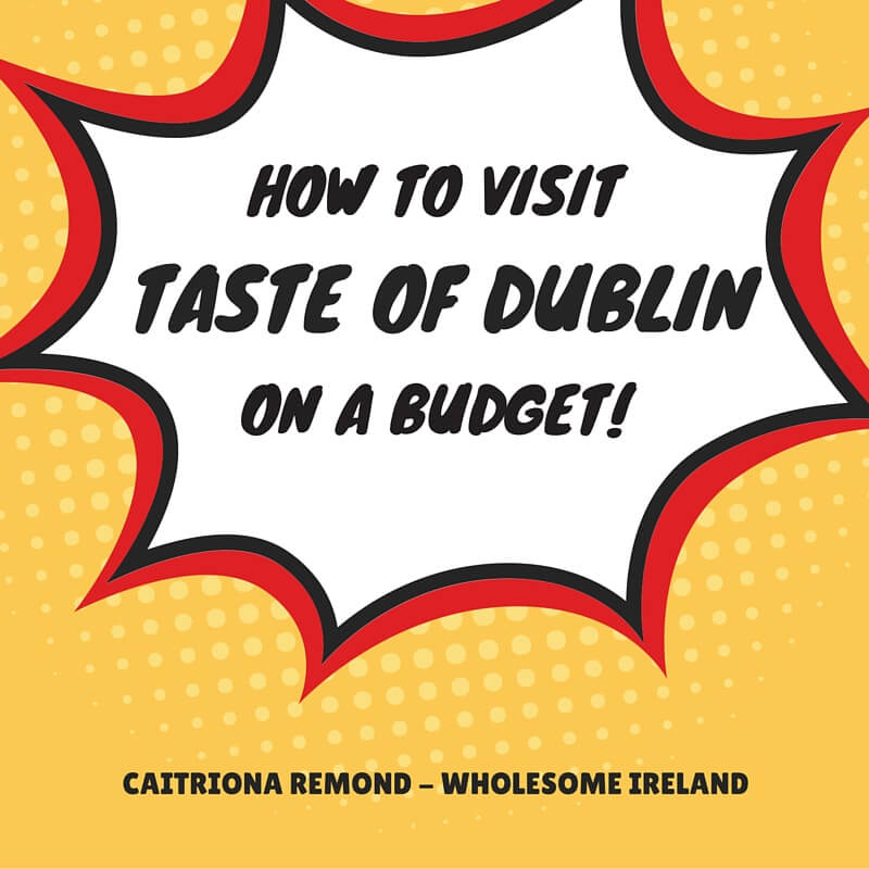 How To Visit Taste Of Dublin On A Budget