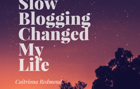 Slow blogging changed my life