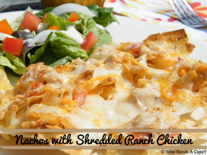 Nachos with Shredded Ranch Chicken | Who Needs A Cape?