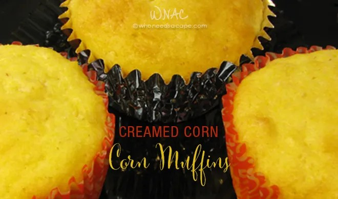 Creamed Corn Corn Muffins | Who Needs A Cape?