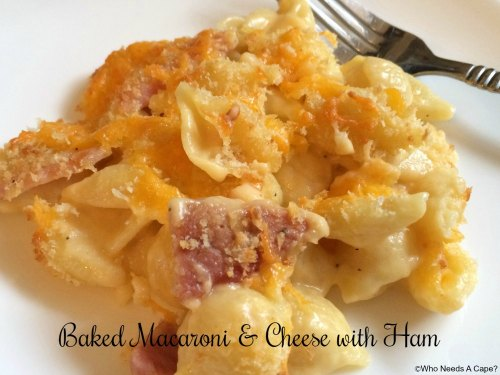 Baked Macaroni & Cheese with Ham | Who Needs A Cape?