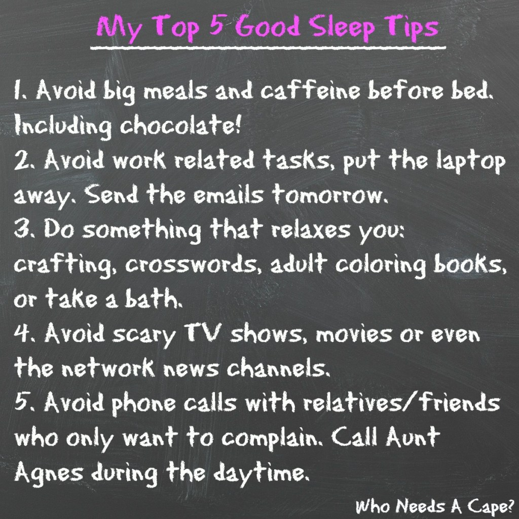 If sleep seems to be evading you more and more, read My Top 5 Good Sleep Tips. Easy things to do that will help you get the rest you need.