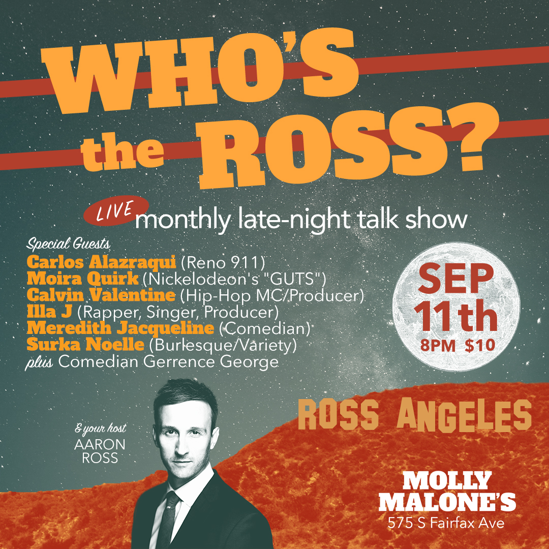 """Who's the Ross?"" Aaron Ross comedian comedy LA Los Angeles live late-night talk show improv sketch funny host best new Illa-J Calvin Valentine Hip-Hop Rap music Mo Quirk Guts Reno 911 Carlos Alazraqui"