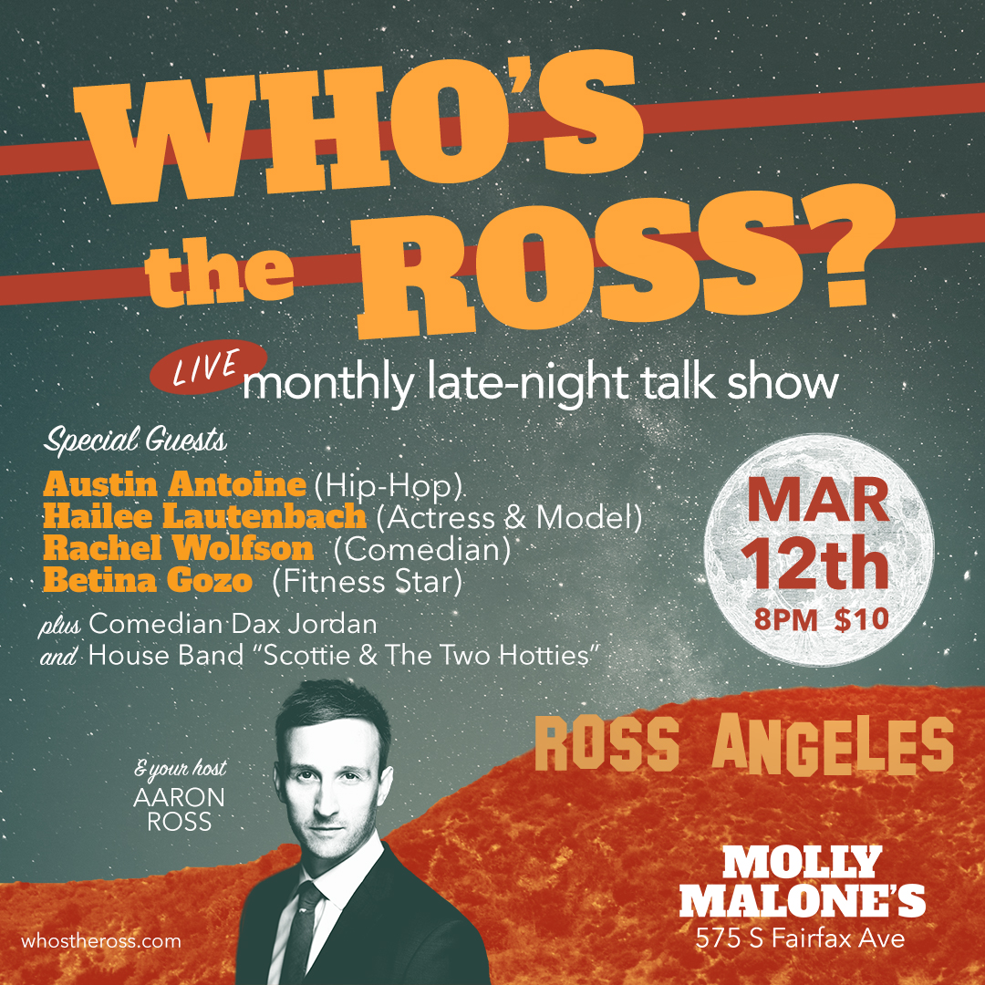 """""""Who's the Ross?"""" Aaron Ross LA Los Angeles Hollywood comedy comedian host funny live late night talk show improv sketch hip-hop music Molly Malone's Hailee Lautenbach Austin Antoine Betina Gozo Rachel Wolfson actor actress model fitness"""