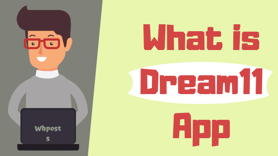 What is Dream11 App - How To Make Money Using Dream11 – WhPosts