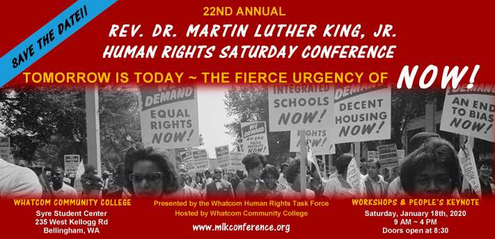 22nd Annual Rev. Dr. Martin Luther King Jr. Human Rights Conference Saturday, January 18th 8:30AM - 4:00PM @ Whatcom Community College