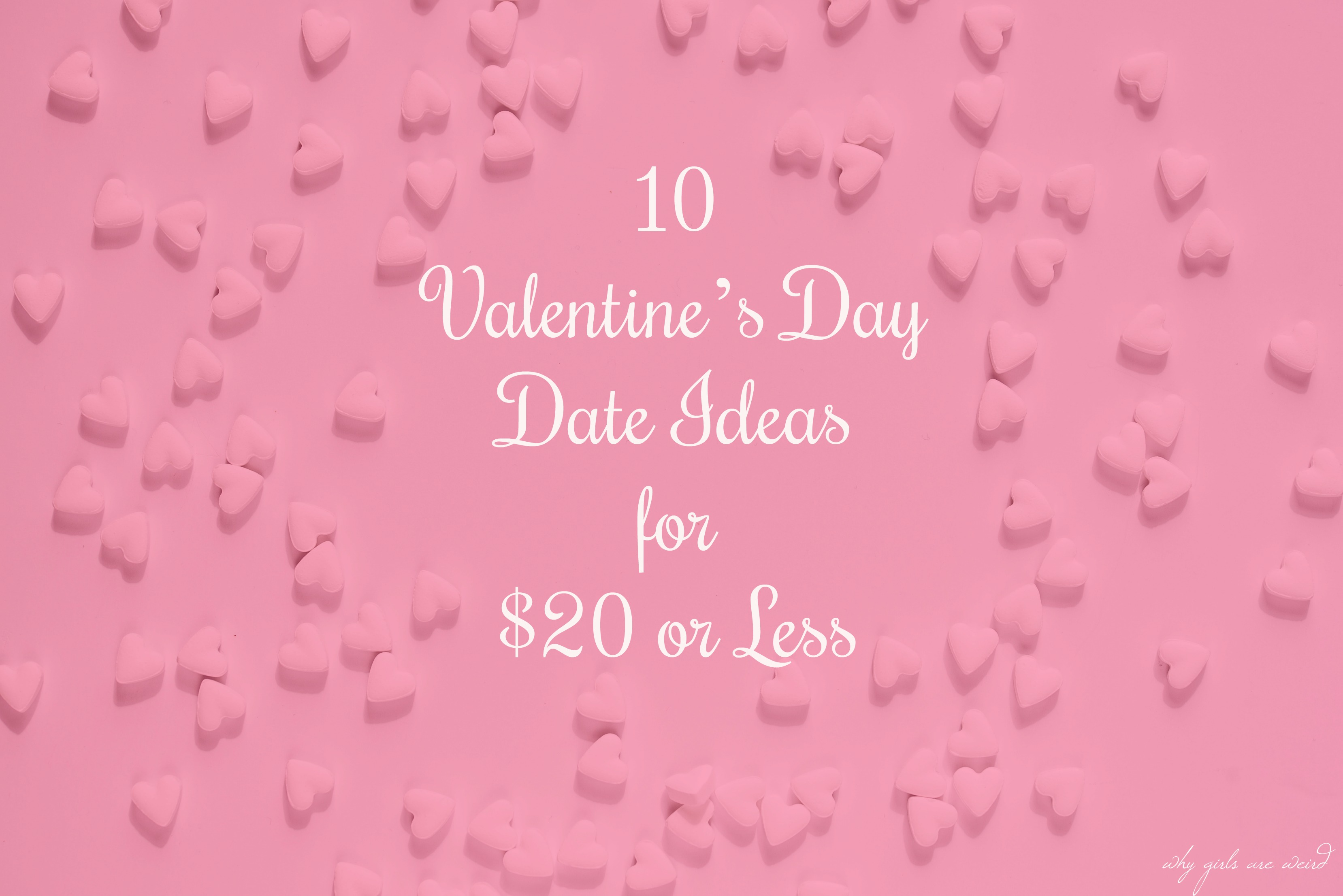 10 Valentine S Day Date Ideas For 20 Or Less Why Girls Are Weird