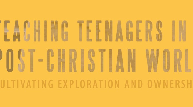 Why We Published This: Teaching Teenagers in a Post-Christian World