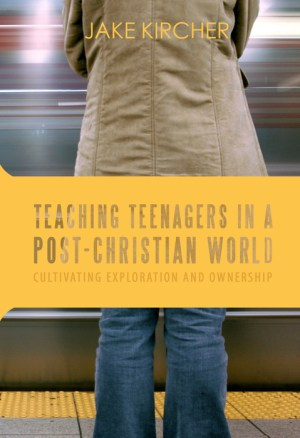 teaching teenagers in a post-christian world