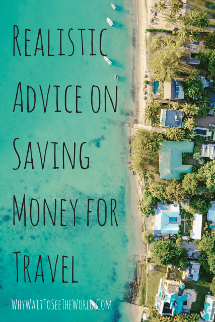 Realistic Advice on Saving Money for Travel