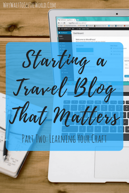 Starting a Travel Blog That Matters: Part Two - Learning Your Craft
